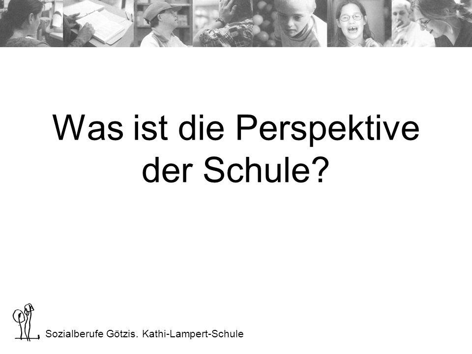 Sozialberufe Götzis. Kathi-Lampert-Schule Was ist die Perspektive der Schule?