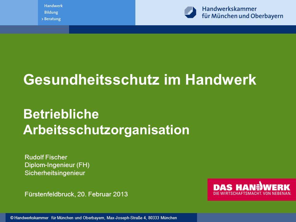 © Handwerkskammer für München und Oberbayern, Max-Joseph-Straße 4, 80333 München Gesundheitsschutz im Handwerk Betriebliche Arbeitsschutzorganisation