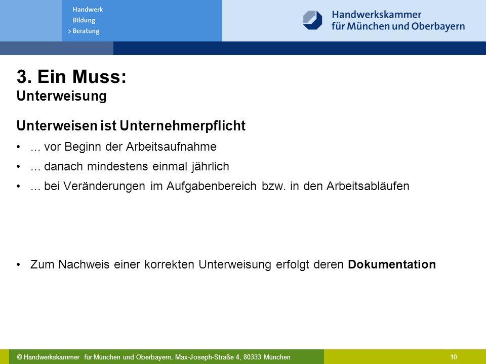 © Handwerkskammer für München und Oberbayern, Max-Joseph-Straße 4, 80333 München 10 3. Ein Muss: Unterweisung Unterweisen ist Unternehmerpflicht... vo