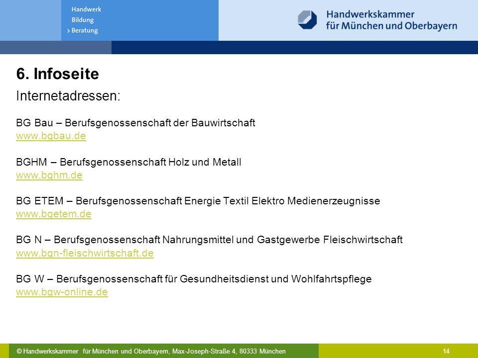 © Handwerkskammer für München und Oberbayern, Max-Joseph-Straße 4, 80333 München 14 6. Infoseite Internetadressen: BG Bau – Berufsgenossenschaft der B