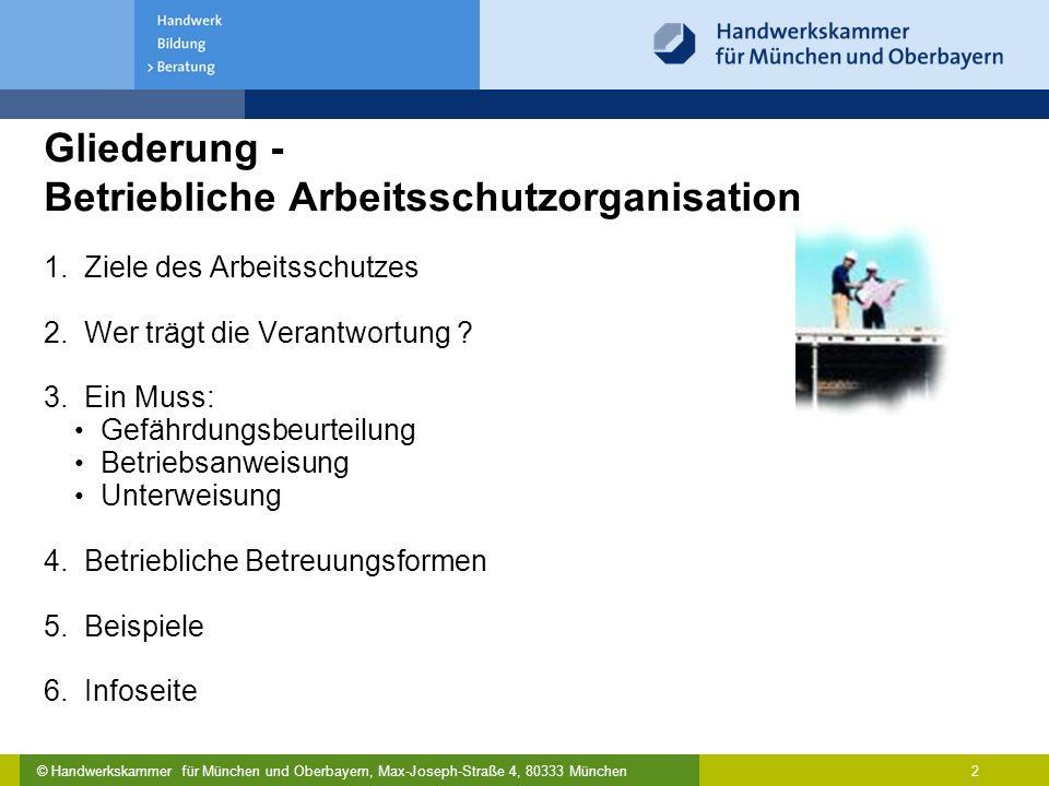 © Handwerkskammer für München und Oberbayern, Max-Joseph-Straße 4, 80333 München 2 Gliederung - Betriebliche Arbeitsschutzorganisation 1. Ziele des Ar