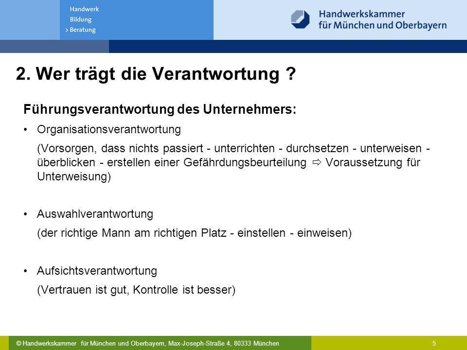 © Handwerkskammer für München und Oberbayern, Max-Joseph-Straße 4, 80333 München 5 2. Wer trägt die Verantwortung ? Führungsverantwortung des Unterneh
