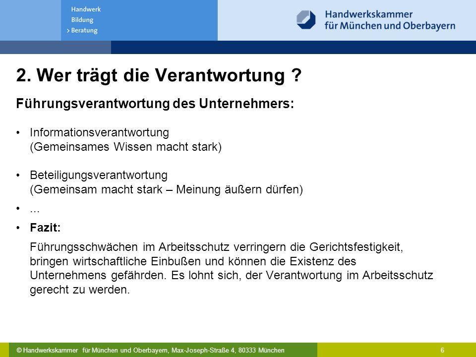 © Handwerkskammer für München und Oberbayern, Max-Joseph-Straße 4, 80333 München 6 2. Wer trägt die Verantwortung ? Führungsverantwortung des Unterneh