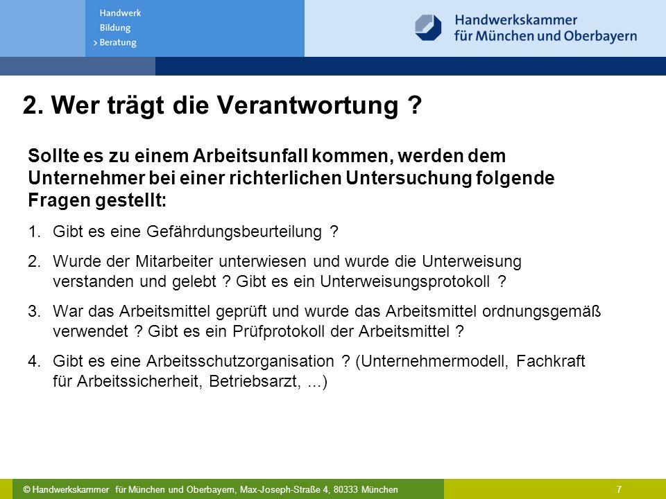 © Handwerkskammer für München und Oberbayern, Max-Joseph-Straße 4, 80333 München 7 2. Wer trägt die Verantwortung ? Sollte es zu einem Arbeitsunfall k