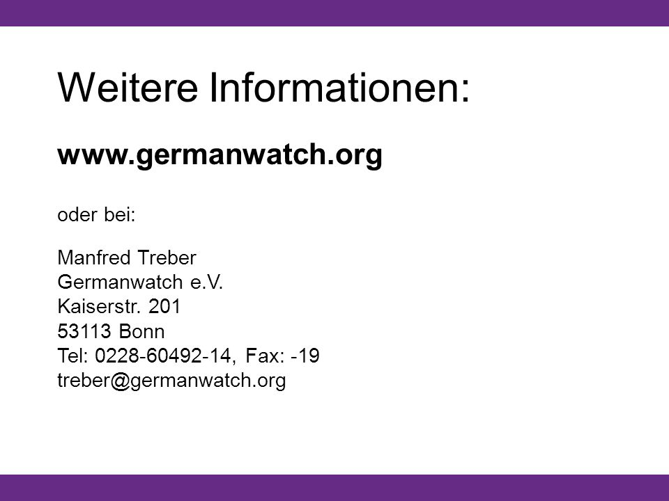 Weitere Informationen: www.germanwatch.org oder bei: Manfred Treber Germanwatch e.V.
