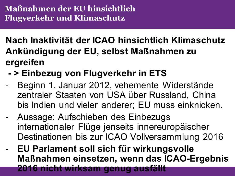Maßnahmen der EU hinsichtlich Flugverkehr und Klimaschutz Nach Inaktivität der ICAO hinsichtlich Klimaschutz Ankündigung der EU, selbst Maßnahmen zu ergreifen - > Einbezug von Flugverkehr in ETS -Beginn 1.
