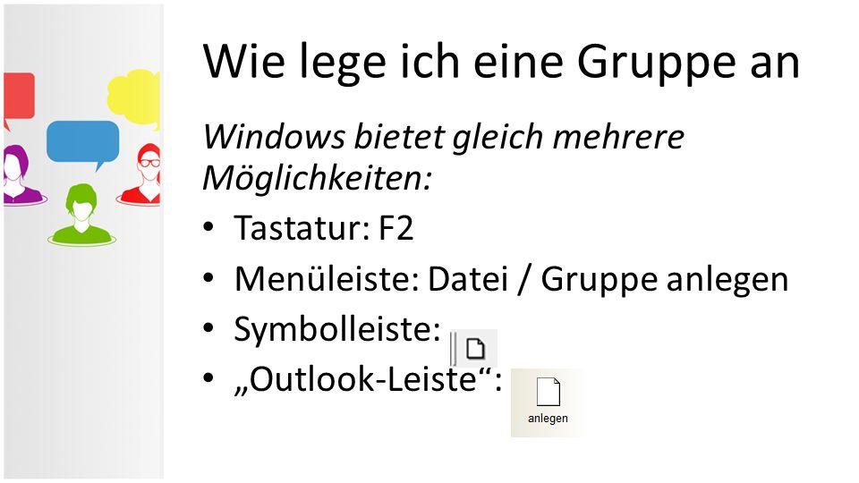 """Wie lege ich eine Gruppe an Windows bietet gleich mehrere Möglichkeiten: Tastatur: F2 Menüleiste: Datei / Gruppe anlegen Symbolleiste: """"Outlook-Leiste"""