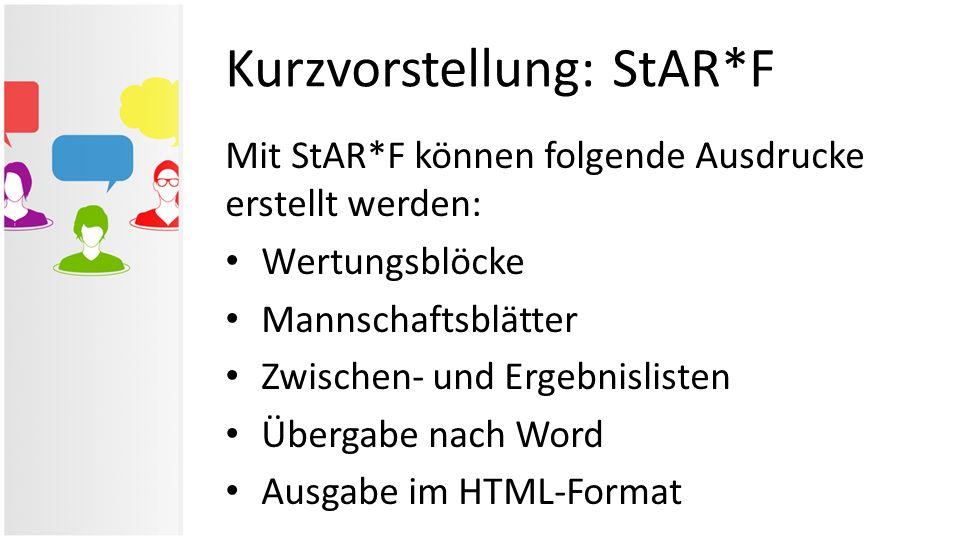 Kurzvorstellung: StAR*F Mit StAR*F können folgende Ausdrucke erstellt werden: Wertungsblöcke Mannschaftsblätter Zwischen- und Ergebnislisten Übergabe