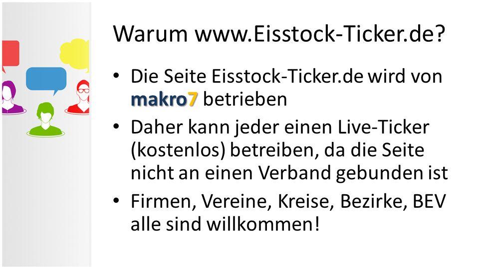 Warum www.Eisstock-Ticker.de? makro7 Die Seite Eisstock-Ticker.de wird von makro7 betrieben Daher kann jeder einen Live-Ticker (kostenlos) betreiben,