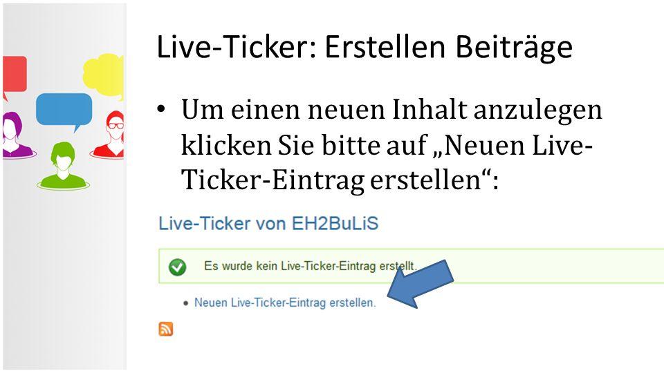 """Live-Ticker: Erstellen Beiträge Um einen neuen Inhalt anzulegen klicken Sie bitte auf """"Neuen Live- Ticker-Eintrag erstellen"""":"""