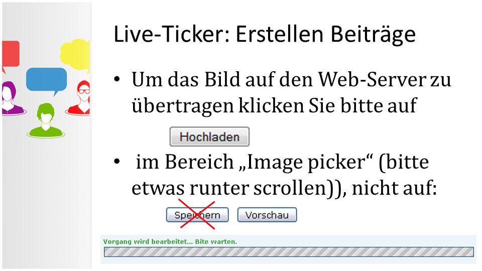 """Live-Ticker: Erstellen Beiträge Um das Bild auf den Web-Server zu übertragen klicken Sie bitte auf im Bereich """"Image picker"""" (bitte etwas runter scrol"""