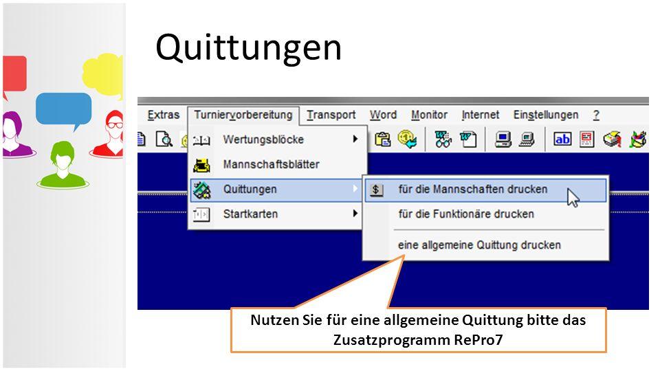 Quittungen Nutzen Sie für eine allgemeine Quittung bitte das Zusatzprogramm RePro7