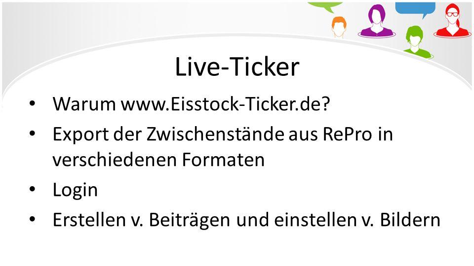 Live-Ticker Warum www.Eisstock-Ticker.de? Export der Zwischenstände aus RePro in verschiedenen Formaten Login Erstellen v. Beiträgen und einstellen v.