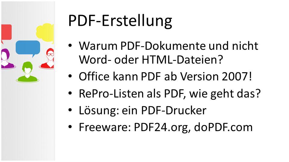 Warum PDF-Dokumente und nicht Word- oder HTML-Dateien? Office kann PDF ab Version 2007! RePro-Listen als PDF, wie geht das? Lösung: ein PDF-Drucker Fr