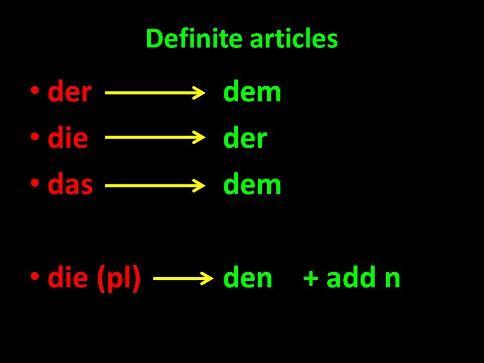 Definite articles derdem dieder dasdem die (pl)den + add n