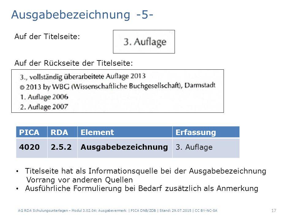 Ausgabebezeichnung -5- AG RDA Schulungsunterlagen – Modul 3.02.04: Ausgabevermerk | PICA DNB/ZDB | Stand: 29.07.2015 | CC BY-NC-SA PICARDAElementErfassung 40202.5.2Ausgabebezeichnung3.