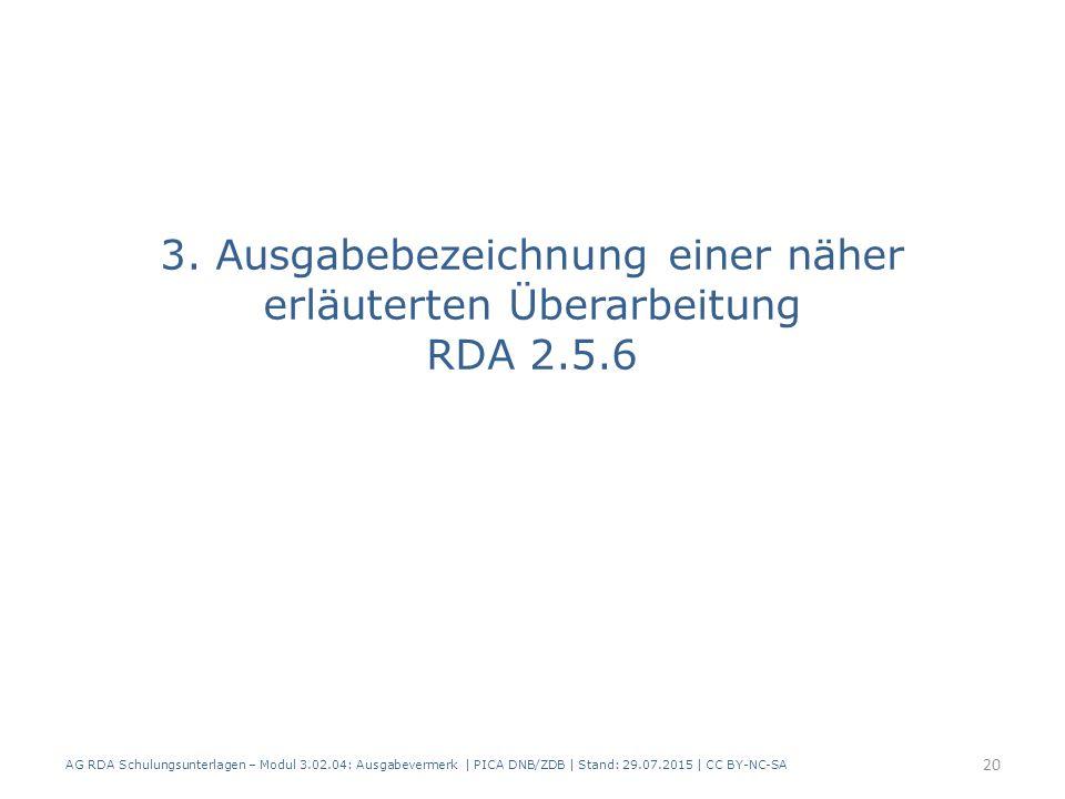 3. Ausgabebezeichnung einer näher erläuterten Überarbeitung RDA 2.5.6 AG RDA Schulungsunterlagen – Modul 3.02.04: Ausgabevermerk   PICA DNB/ZDB   Stan