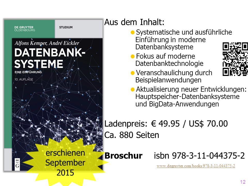 12 erschienen September 2015 Aus dem Inhalt:  Systematische und ausführliche Einführung in moderne Datenbanksysteme  Fokus auf moderne Datenbanktech