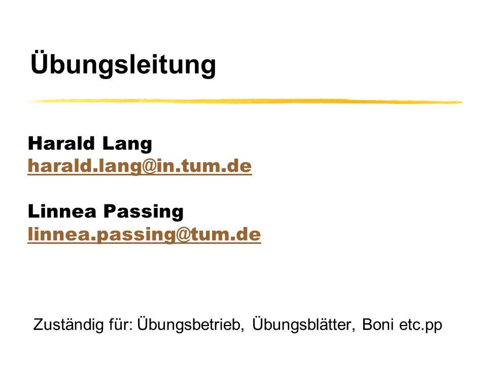 Harald Lang harald.lang@in.tum.de Linnea Passing linnea.passing@tum.de harald.lang@in.tum.de linnea.passing@tum.de Zuständig für: Übungsbetrieb, Übung