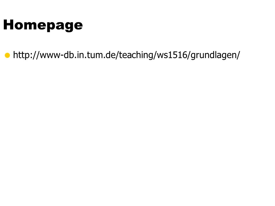 Homepage  http://www-db.in.tum.de/teaching/ws1516/grundlagen/