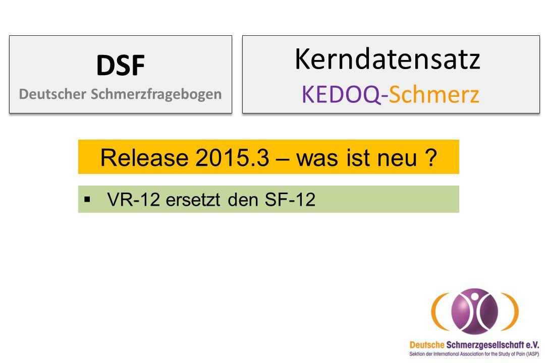 Kerndatensatz KEDOQ-Schmerz DSF Deutscher Schmerzfragebogen Release 2015.3 – was ist neu ?  VR-12 ersetzt den SF-12