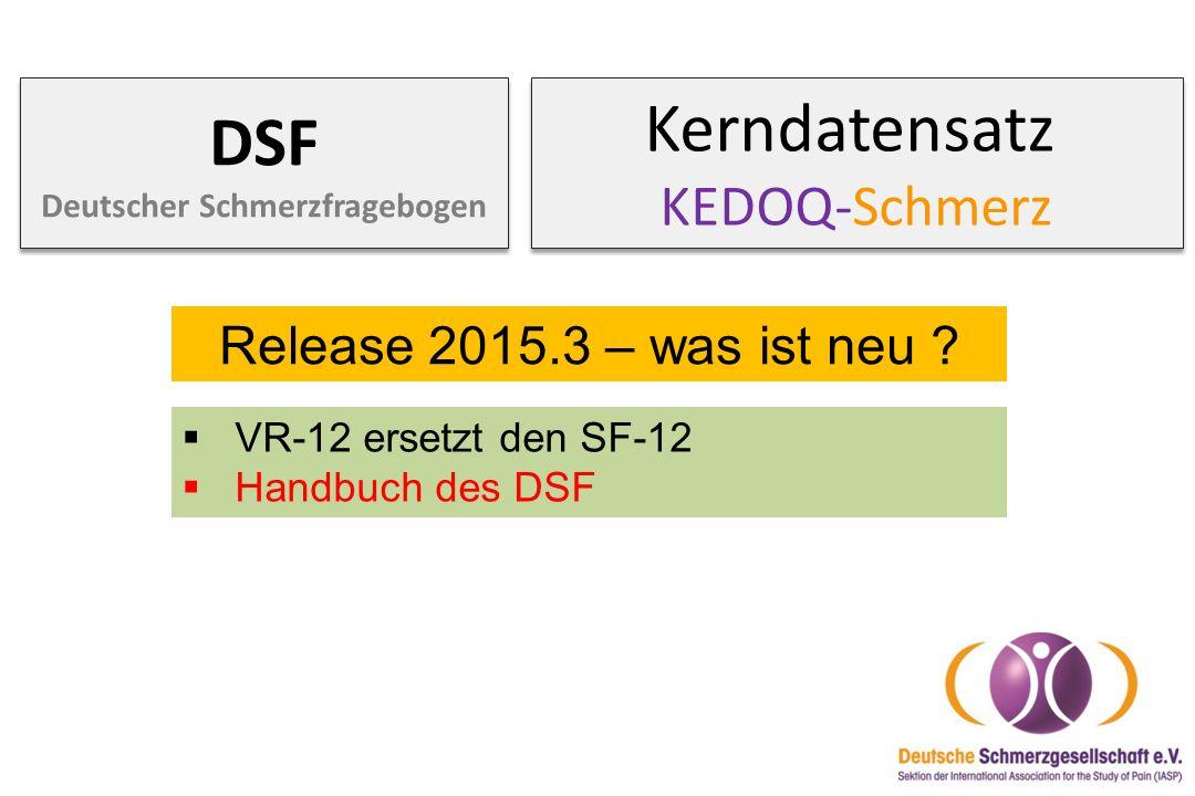 Kerndatensatz KEDOQ-Schmerz DSF Deutscher Schmerzfragebogen Release 2015.3 – was ist neu ?  VR-12 ersetzt den SF-12  Handbuch des DSF