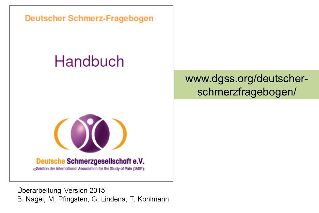 Überarbeitung Version 2015 B. Nagel, M. Pfingsten, G. Lindena, T. Kohlmann www.dgss.org/deutscher- schmerzfragebogen/