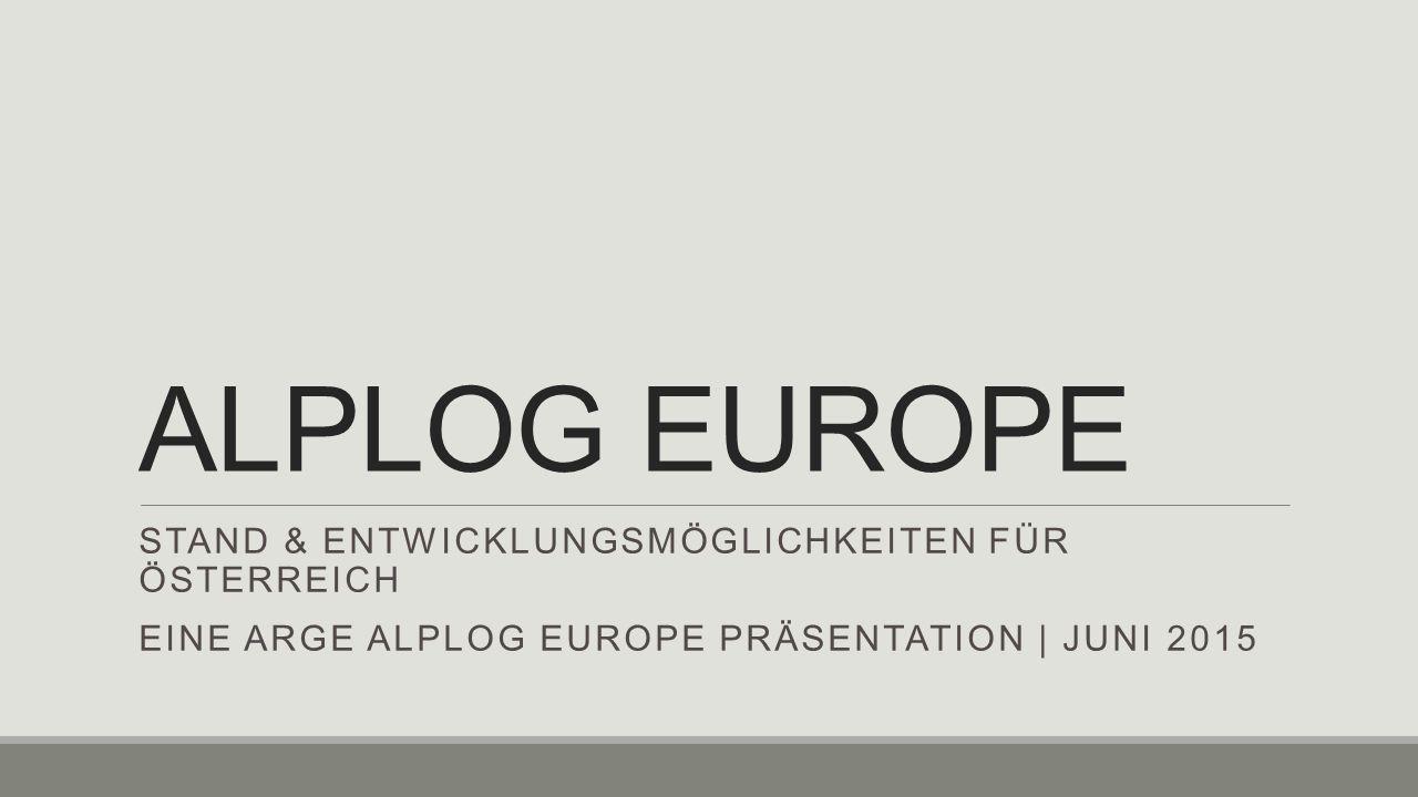 ALPLOG EUROPE STAND & ENTWICKLUNGSMÖGLICHKEITEN FÜR ÖSTERREICH EINE ARGE ALPLOG EUROPE PRÄSENTATION | JUNI 2015