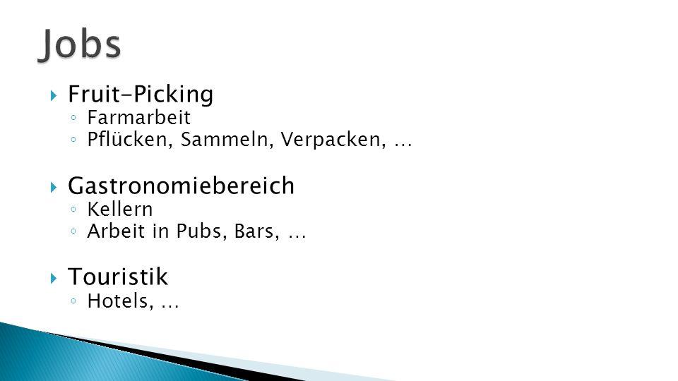  Fruit-Picking ◦ Farmarbeit ◦ Pflücken, Sammeln, Verpacken, …  Gastronomiebereich ◦ Kellern ◦ Arbeit in Pubs, Bars, …  Touristik ◦ Hotels, …