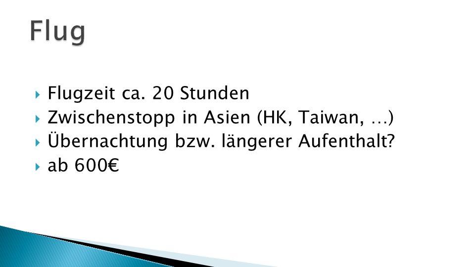  Flugzeit ca. 20 Stunden  Zwischenstopp in Asien (HK, Taiwan, …)  Übernachtung bzw.