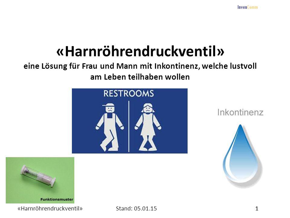 «Harnröhrendruckventil»1Stand: 05.01.15 InvenComm 1 «Harnröhrendruckventil» eine Lösung für Frau und Mann mit Inkontinenz, welche lustvoll am Leben te