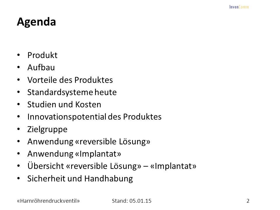 «Harnröhrendruckventil»2Stand: 05.01.15 InvenComm Agenda Produkt Aufbau Vorteile des Produktes Standardsysteme heute Studien und Kosten Innovationspot