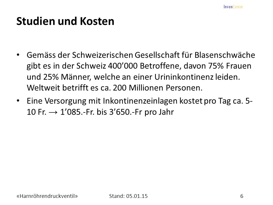 «Harnröhrendruckventil»6Stand: 05.01.15 InvenComm Studien und Kosten Gemäss der Schweizerischen Gesellschaft für Blasenschwäche gibt es in der Schweiz
