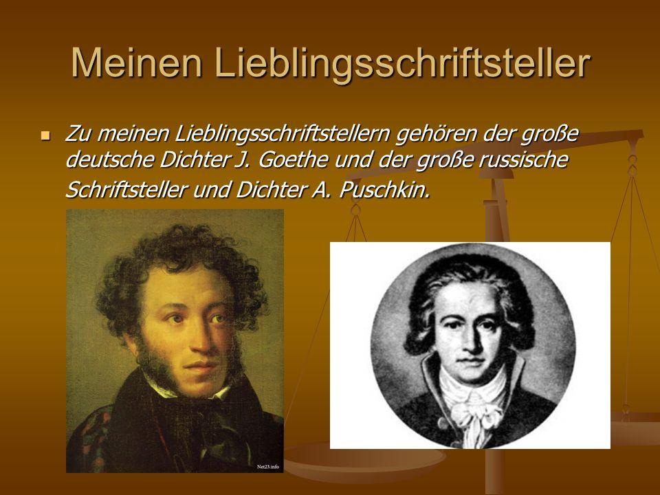 Meinen Lieblingsschriftsteller Zu meinen Lieblingsschriftstellern gehören der große deutsche Dichter J. Goethe und der große russische Schriftsteller