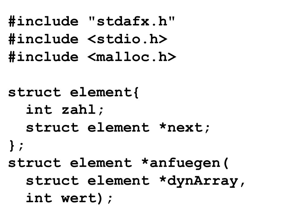 #include stdafx.h #include #include struct element{ int zahl; struct element *next; }; struct element *anfuegen( struct element *dynArray, int wert);