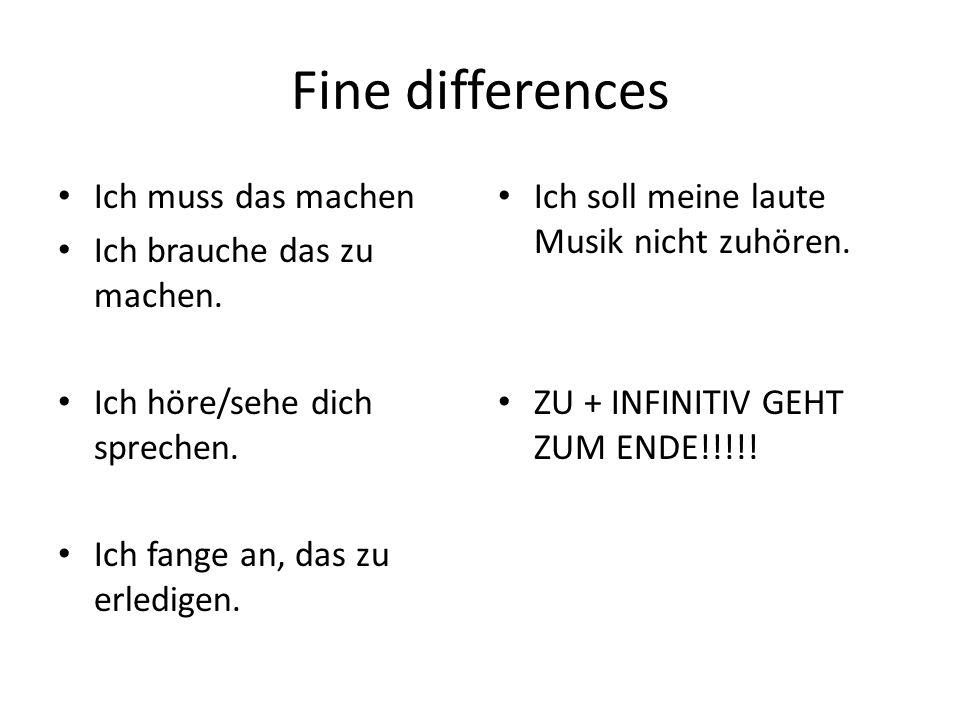Fine differences Ich muss das machen Ich brauche das zu machen.