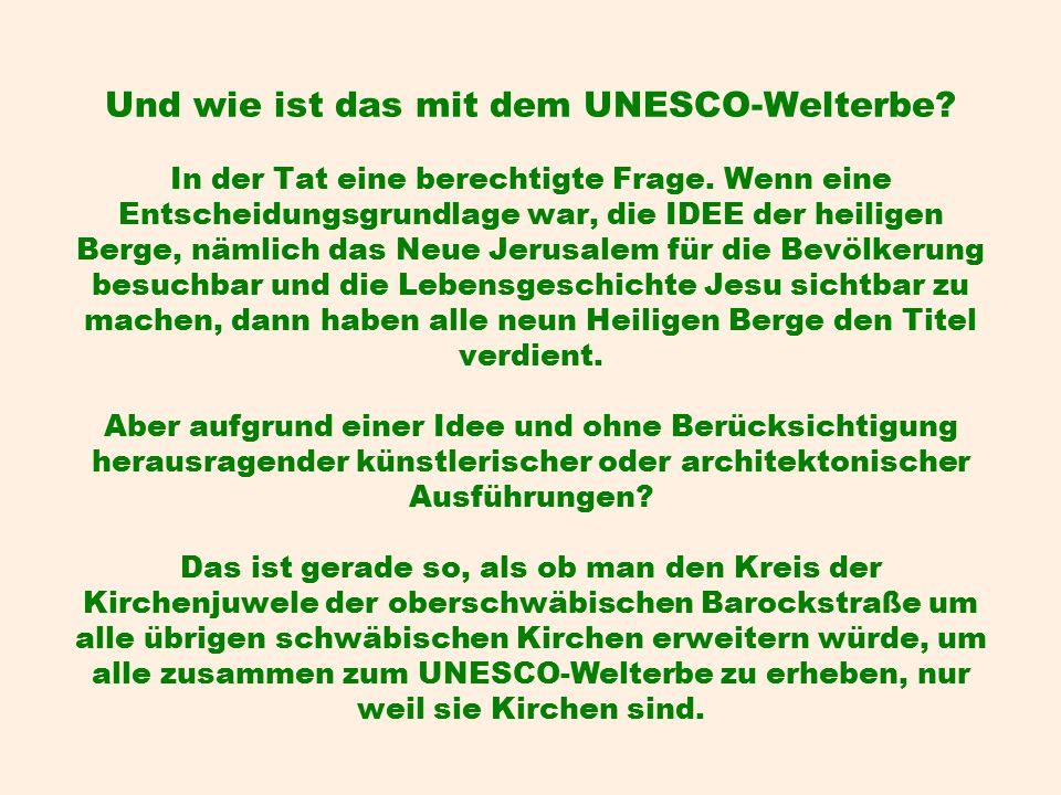 Und wie ist das mit dem UNESCO-Welterbe. In der Tat eine berechtigte Frage.