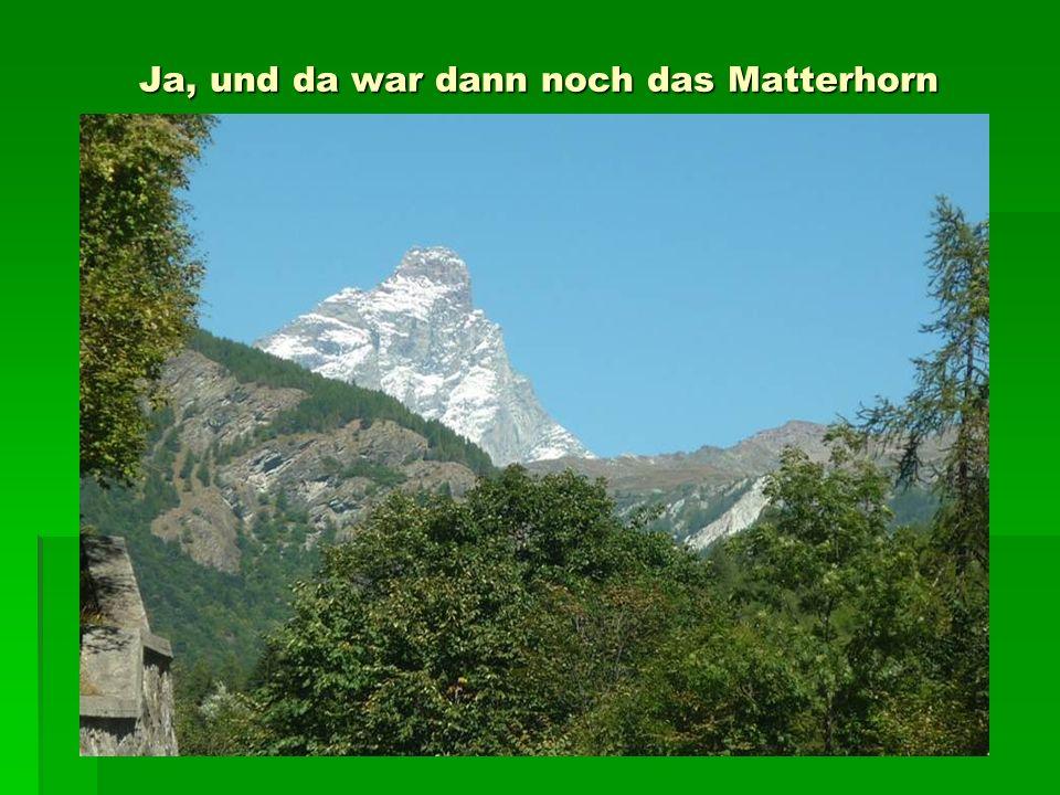 Ja, und da war dann noch das Matterhorn