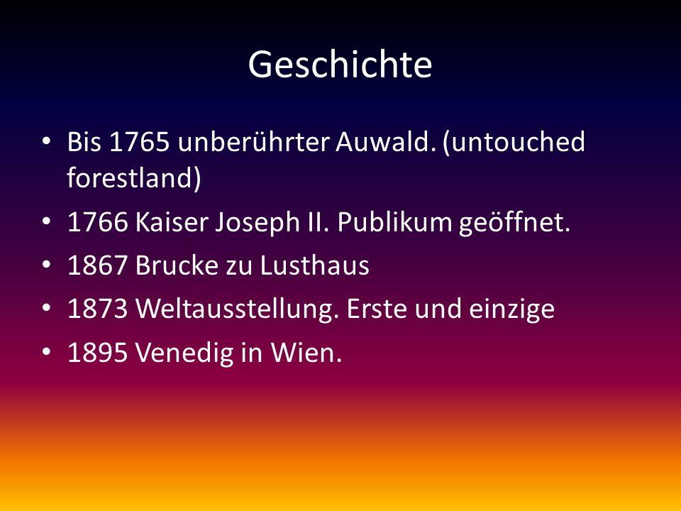 Geschichte Bis 1765 unberührter Auwald. (untouched forestland) 1766 Kaiser Joseph II.