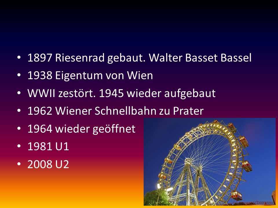 1897 Riesenrad gebaut. Walter Basset Bassel 1938 Eigentum von Wien WWII zestört.