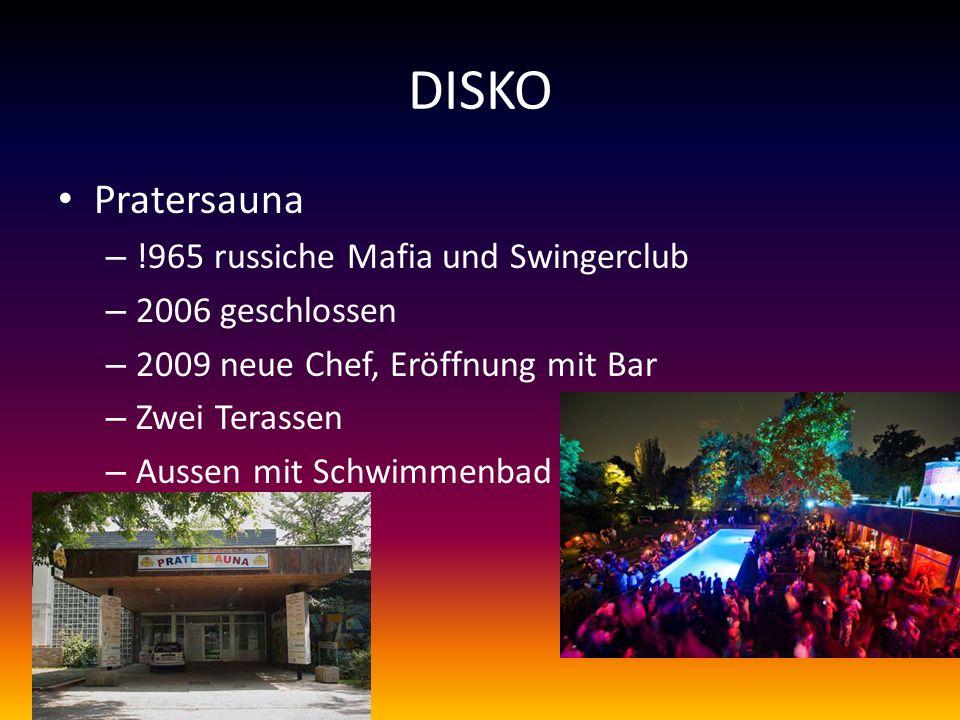 DISKO Pratersauna – !965 russiche Mafia und Swingerclub – 2006 geschlossen – 2009 neue Chef, Eröffnung mit Bar – Zwei Terassen – Aussen mit Schwimmenbad