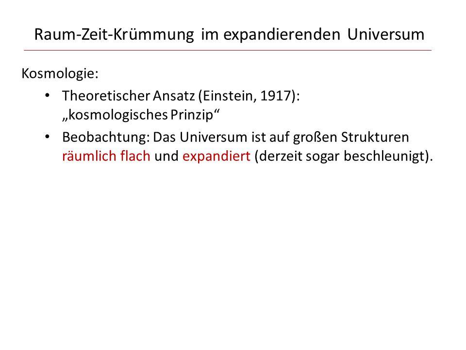 """Raum-Zeit-Krümmung im expandierenden Universum Kosmologie: Theoretischer Ansatz (Einstein, 1917): """"kosmologisches Prinzip"""" Beobachtung: Das Universum"""