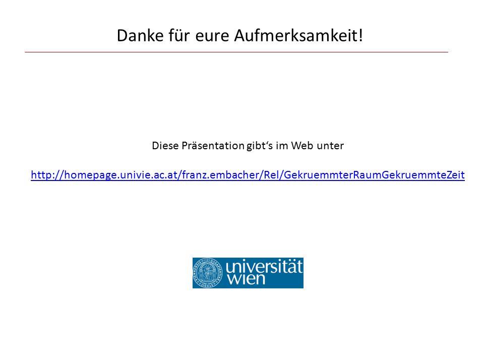 Danke für eure Aufmerksamkeit! Diese Präsentation gibt's im Web unter http://homepage.univie.ac.at/franz.embacher/Rel/GekruemmterRaumGekruemmteZeit ht
