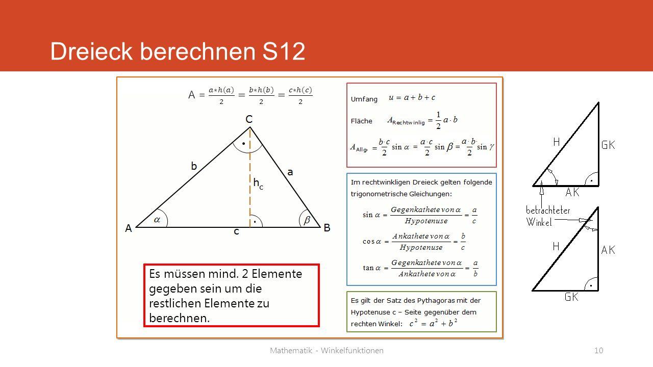 Mathematik - Winkelfunktionen10 Dreieck berechnen S12 Es müssen mind. 2 Elemente gegeben sein um die restlichen Elemente zu berechnen.
