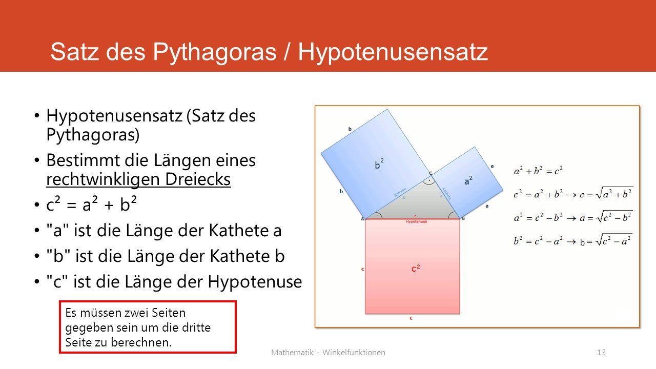 Mathematik - Winkelfunktionen13 Satz des Pythagoras / Hypotenusensatz Hypotenusensatz (Satz des Pythagoras) Bestimmt die Längen eines rechtwinkligen D