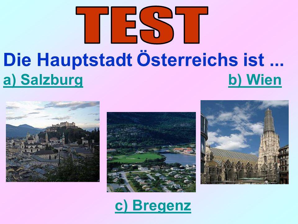 Die Hauptstadt Österreichs ist... a) Salzburga) Salzburg b) Wienb) Wien c) Bregenz