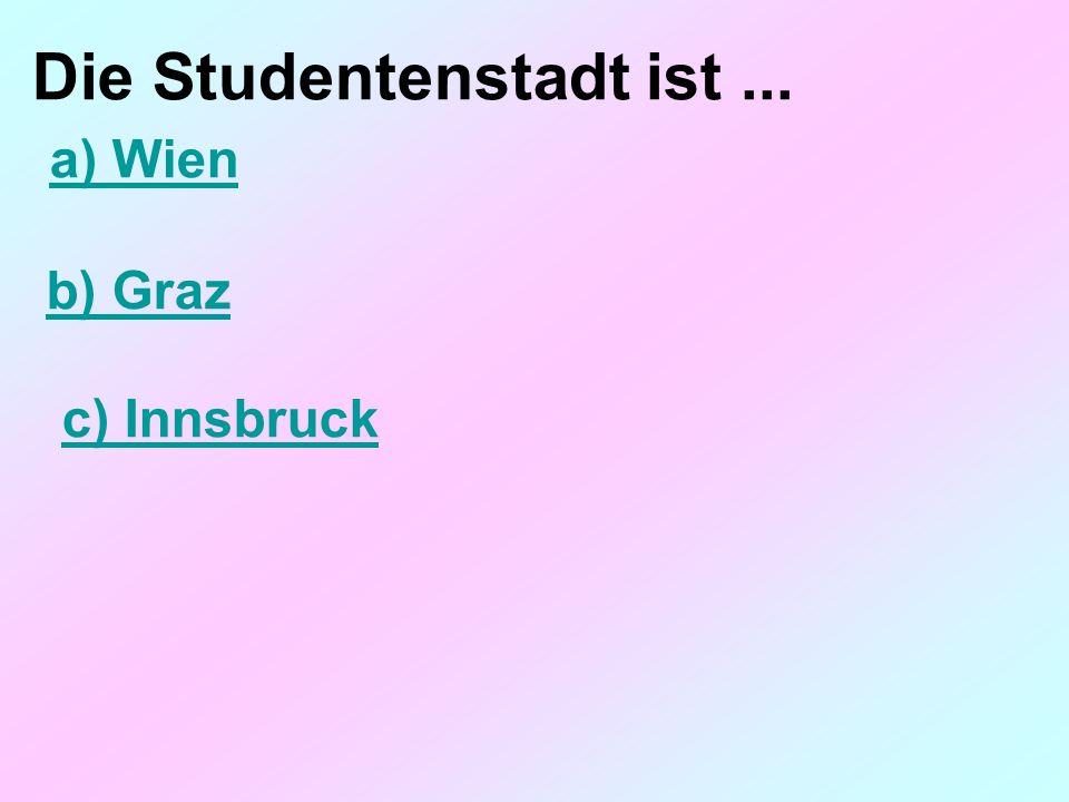 Die Studentenstadt ist... a) Wien b) Graz c) Innsbruck