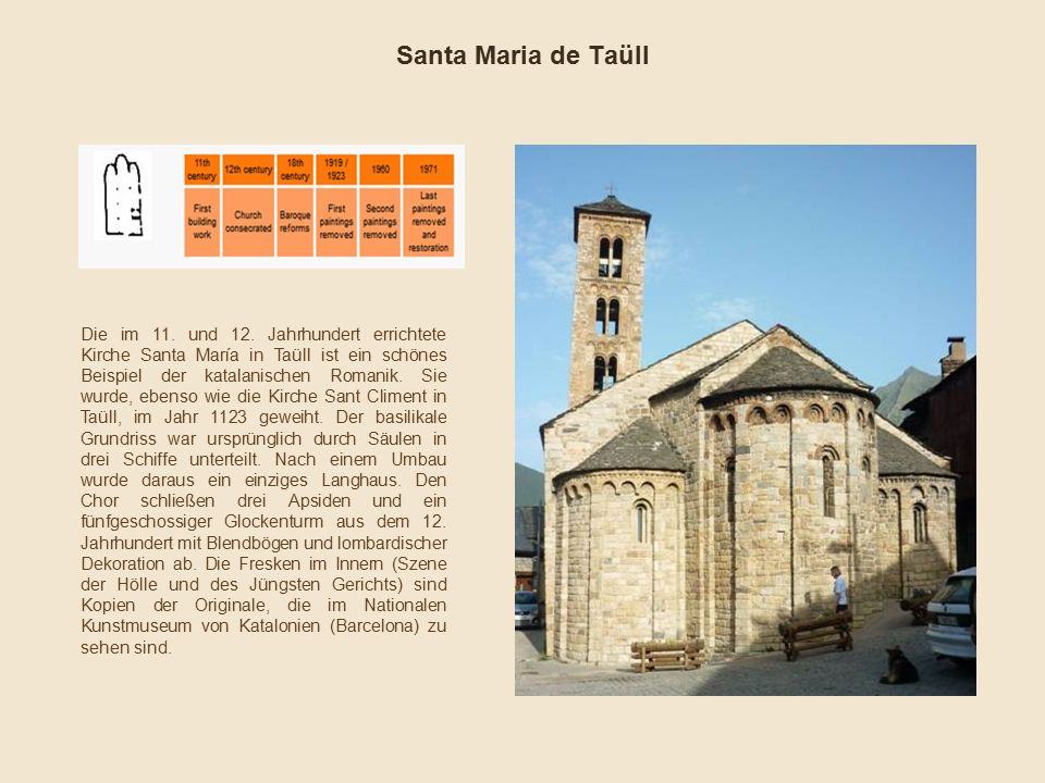 Santa Maria de Taüll Die im 11. und 12. Jahrhundert errichtete Kirche Santa María in Taüll ist ein schönes Beispiel der katalanischen Romanik. Sie wur
