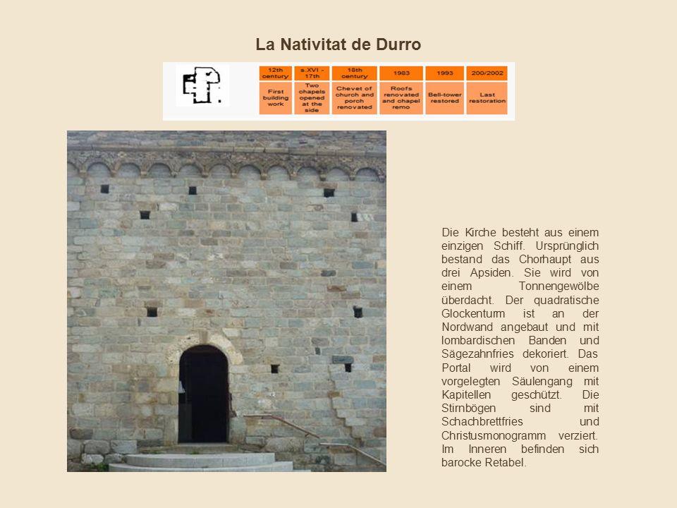 La Nativitat de Durro Die Kirche besteht aus einem einzigen Schiff. Ursprünglich bestand das Chorhaupt aus drei Apsiden. Sie wird von einem Tonnengewö