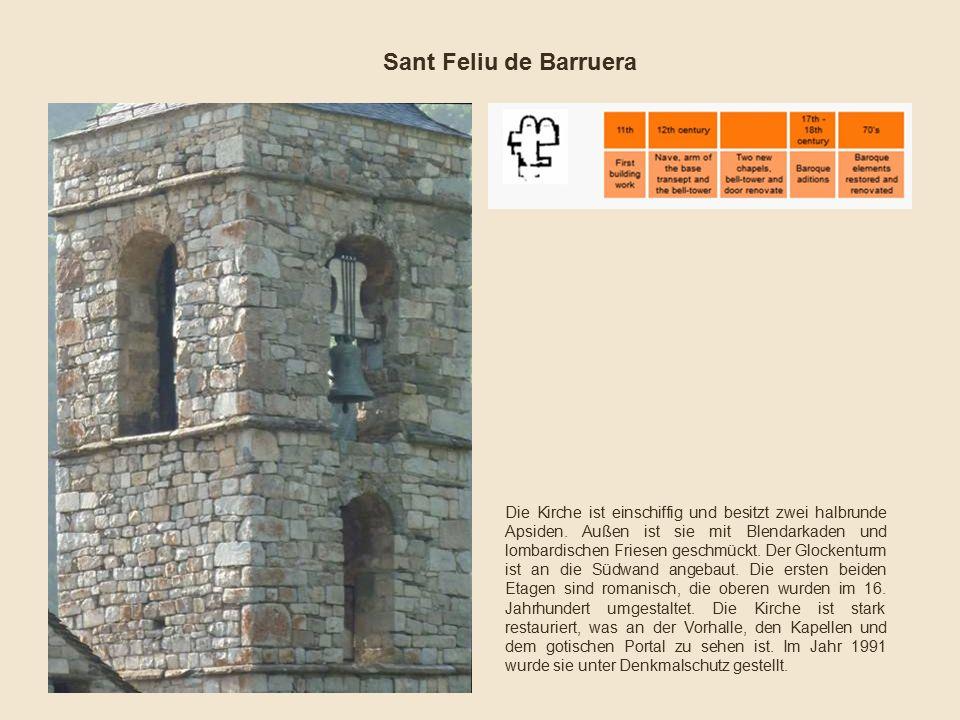 Sant Feliu de Barruera Die Kirche ist einschiffig und besitzt zwei halbrunde Apsiden. Außen ist sie mit Blendarkaden und lombardischen Friesen geschmü
